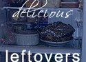 "You'll Love My ""Delicious Leftovers"""