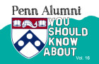 Penn Alumni You Should Know About: Vol. 16